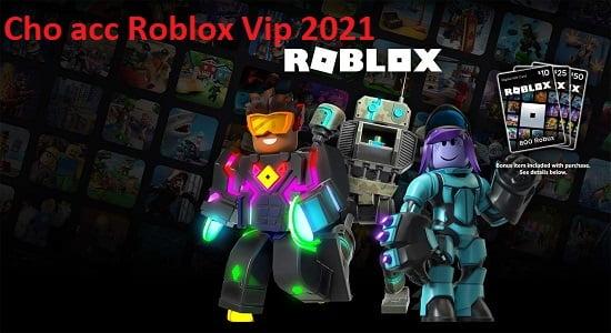 Cho acc Roblox miễn phí, tài khoản Roblox vip 2021