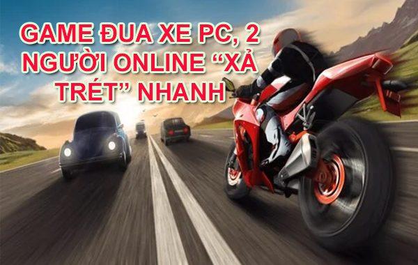 """10+ Game đua xe PC, 2 người Online """"xả trét"""" nhanh"""