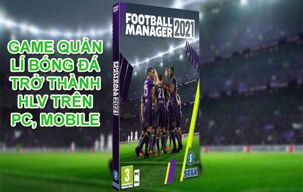 10+ Game quản lý bóng đá trở thành HLV trên Pc, mobile