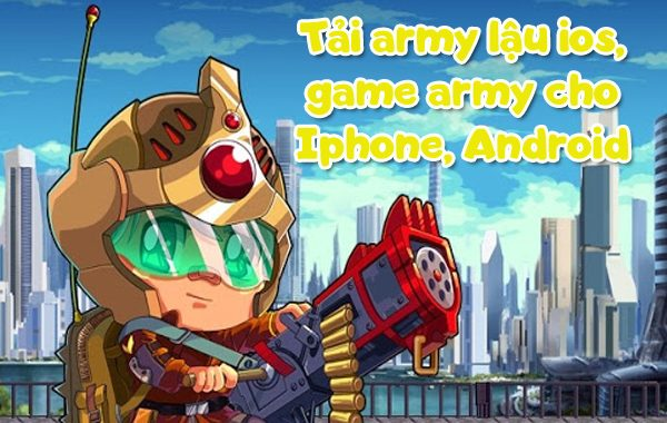 Tải Army lậu IOS, game Army cho Iphone, Android