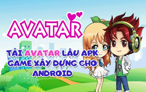 Tải Avatar lậu apk, game xây dựng cho Android