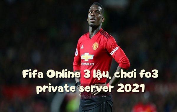 Fifa Online 3 lậu, chơi FO3 private server 2021