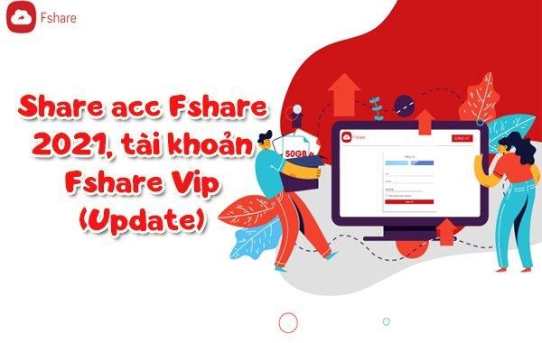 Share acc Fshare 2021, tài khoản Fshare Vip (Update)