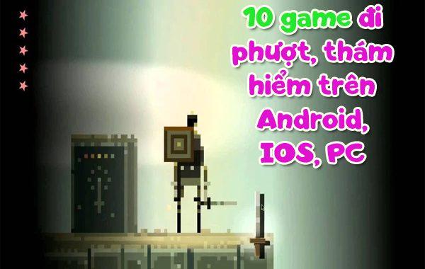 10 game đi phượt, thám hiểm trên Android, IOS, PC