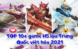 10+ game H5 lậu Trung Quốc Việt hóa 2021
