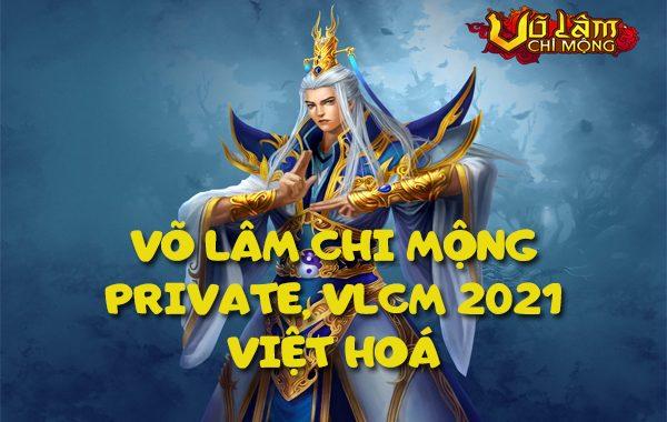 Võ lâm chi mộng lậu, game VLCM 2021 Việt hoá