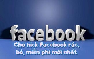 Cho nick Facebook rác, bỏ, miễn phí 2021