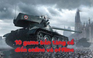 10 game bắn tăng cổ điển Online và Offline