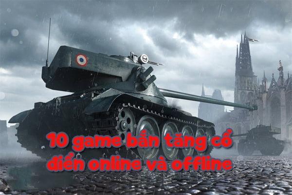 các game bắn xe tăng