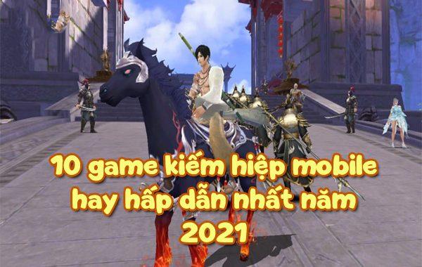 10 Game Kiếm Hiệp Mobile hay, hấp dẫn nhất năm 2021