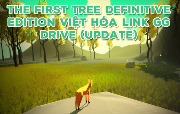 The First Tree Definitive Edition Việt Hóa Link GG Drive