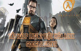 Tải Half Life 2 Việt hóa link Google Drive