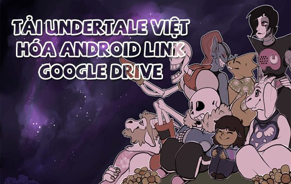 Tải Undertale Việt hóa Android link Google Drive